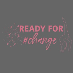 READY FOR #change