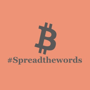 Bitcoin Spread the words