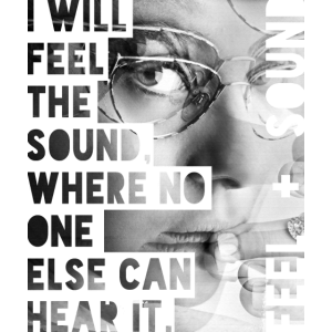 I WILL FEEL THE SOUND, WHERE NO ONE ELSE CAN HEAR