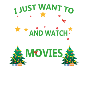 I Just Want to Bake Stuff and Watch Christmas Movi