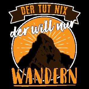 Bergwanderung Spruch Der will nur Wandern