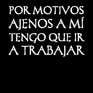 Funny Hispanic Sarcastic - Tengo que trabajar
