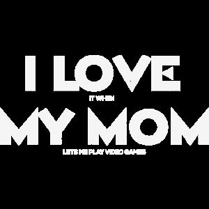 Ich Liebe es, wenn meine Mutter mich Videospiele