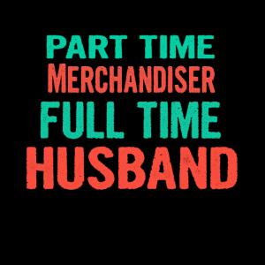 Merchandiser Part Time Husband Full Time