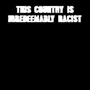Dieses Land ist unwiderruflich rassistisch