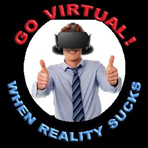 Gehen Sie virtuell, wenn die Realität scheiße ist