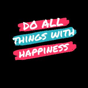 Lasst uns alle Dinge mit Glück tun