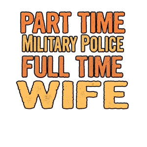 Military Police Part Time Wife Full Time