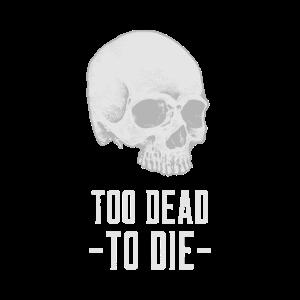 Too dead to die / Totenkopf Geschenk