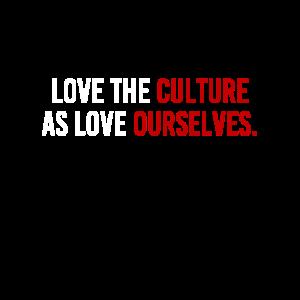 Die Kultur lieben wie uns selbst lieben
