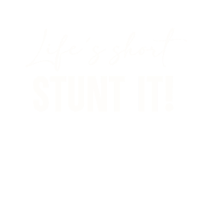 Life is short - Stunt it!