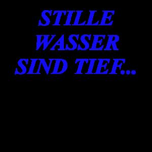STILLE WASSER SIND TIEF