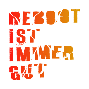 Reboot ist immer gut