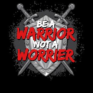 Sei ein Krieger, kein Sorgenmacher