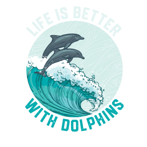 Life Is Better With Dolphine Marine Life Gift