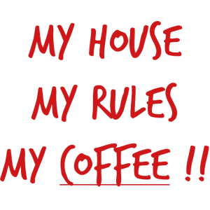 My House My Rules My Coffee !! lustiger Spruch