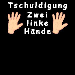 Tschuldigung! Zwei linke Hände
