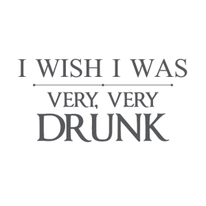 Ich wünschte, ich wäre sehr, sehr betrunken