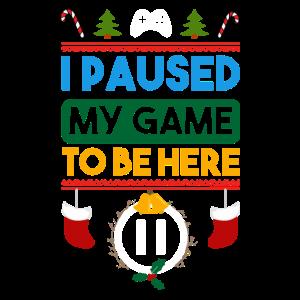 Paused My Game To Be Here Zocken Weihnachten