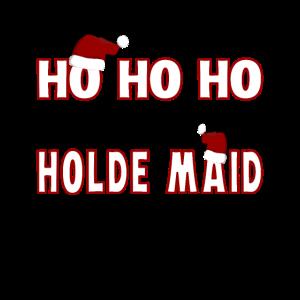 Ho Ho Ho Holde Maid Weihnachten