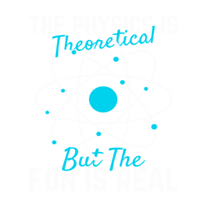 Physics Gifts Fun Is Real Theoretical Fun Science