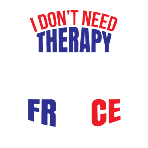 Don't Need Therapy Love France Gifts Proud French