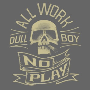 """All Work No Play"""