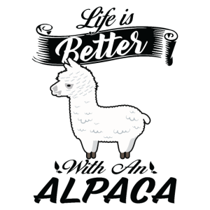 Life Is Better With An Alpaca - Lama Alpaka Spruch