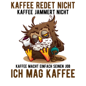 Kaffee redet nicht Kaffee jammert nicht Kaffee