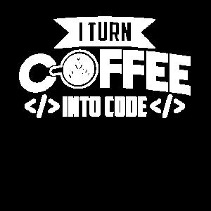 I Turn Coffee Into Code Programmierer Coding