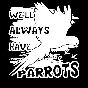 Papagei haben immer Papageien