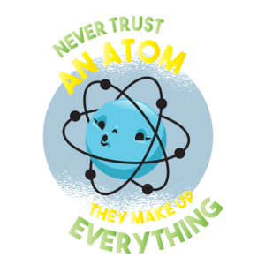 Vertraue niemals einem Atom, sie machen alles aus