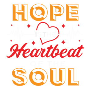 Hope is the Heartbeat of the Soul