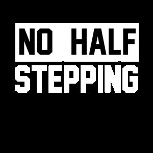 No Half Stepping