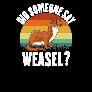 Hast du einige gesagt, Wiesel