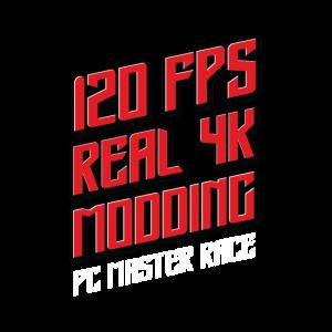 PC Master Race Fans - 120 FPS - Real 4K - Modding