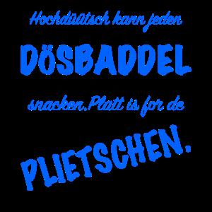 PLATT DÖSBADDEL,PLIETSCHEN ,SCHLAU,HOCHDEUTSCH