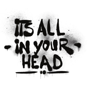 It s All In Your Head