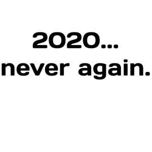 2020..never again