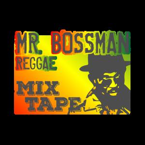 Mister Bossman Reggae Mixtape