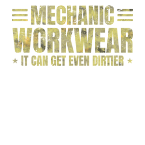 Workwear - Mechanic - It Can Get Even Dirtier -