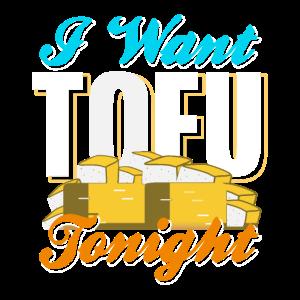 Ich will Tofu heute Abend