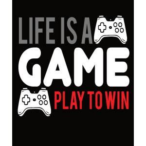 Life is A Game Play to Win