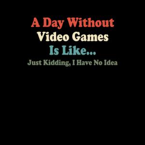 Ein Tag ohne Videospiele ist wie ein Scherz