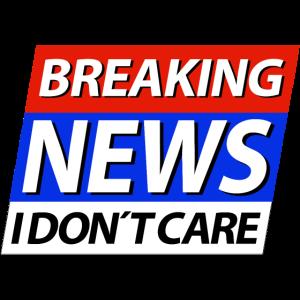 Breaking News I don't care Eilmeldung