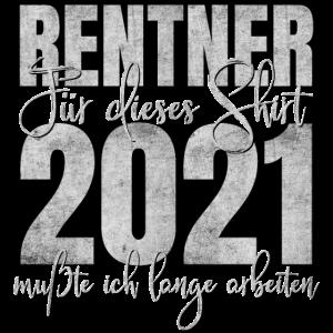 Rentner 2021 Rente Für dieses Shirt lange arbeiten