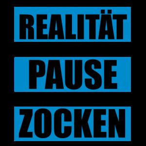 realität ist meine pause vom zocken