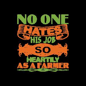 No one hates his job so heartily as a farmer