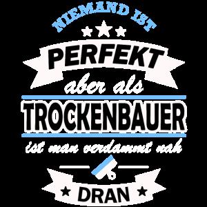 Trockenbauer Tshirt Spruch Niemand ist perfekt..