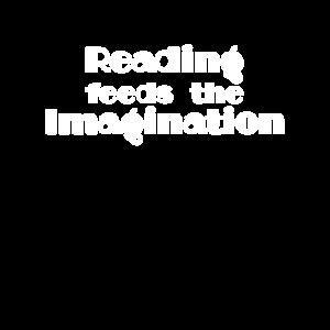 Buchliebhaber Geschenke Lesen füttert die Fantasie
